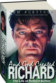 AND GOD CREATED RICHARD: The Life of Richard Burton