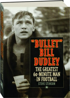 """BULLET"" BILL DUDLEY: The Greatest 60-Minute Man in Football"
