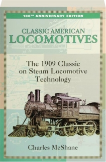 CLASSIC AMERICAN LOCOMOTIVES, 100TH ANNIVERSARY EDITION