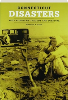 CONNECTICUT DISASTERS: True Stories of Tragedy and Survival