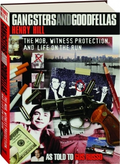 GANGSTERS AND GOODFELLAS: The Mob, Witness Protection, and Life on the Run