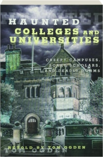 HAUNTED COLLEGES AND UNIVERSITIES: Creepy Campuses, Scary Scholars, and Deadly Dorms