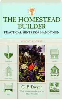 THE HOMESTEAD BUILDER, SECOND EDITION: Practical Hints for Handy-Men