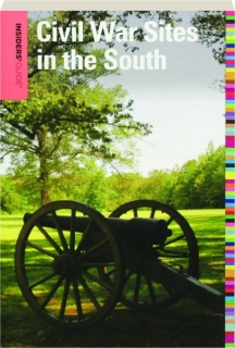 INSIDERS' GUIDE TO CIVIL WAR SITES IN THE SOUTH, FOURTH EDITION