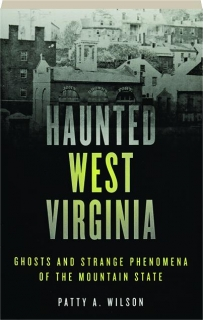 HAUNTED WEST VIRGINIA, SECOND EDITION