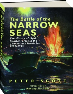 THE BATTLE OF THE NARROW SEAS: A History of the Light Coastal Forces in the Channel and North Sea, 1939-1945