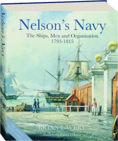 NELSON'S NAVY, REVISED: The Ships, Men and Organisation 1793-1815