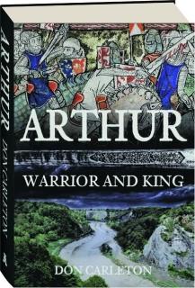 ARTHUR: Warrior and King