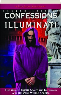 CONFESSIONS OF AN ILLUMINATI, VOL I, SECOND EDITION: The Whole Truth About the Illuminati and the New World Order