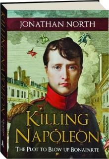 KILLING NAPOLEON: The Plot to Blow Up Bonaparte