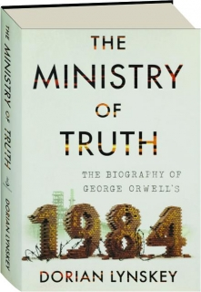 THE MINISTRY OF TRUTH: The Biography of George Orwell's <I>1984</I>