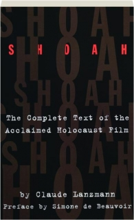 <I>SHOAH:</I> The Complete Text of the Acclaimed Holocaust Film