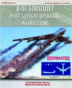 B-47 STRATOJET: Pilot's Flight Operating Instructions