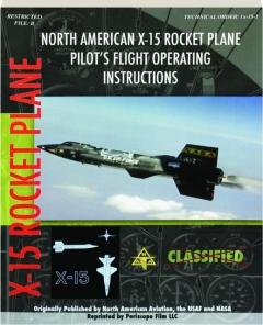 NORTH AMERICAN X-15 ROCKET PLANE: Pilot's Flight Operating Instructions