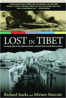 LOST IN TIBET, SECOND EDITION: The Untold Story of Five American Airmen, a Doomed Plane, and the Will to Survive