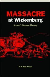 MASSACRE AT WICKENBURG: Arizona's Greatest Mystery