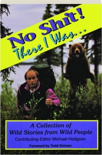 NO SHIT! THERE I WAS...: A Collection of Wild Stories from Wild People