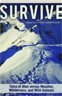 SURVIVE: Tales of Man Versus Weather, Wilderness, and Wild Animals