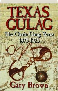 TEXAS GULAG: The Chain Gang Years 1875-1925