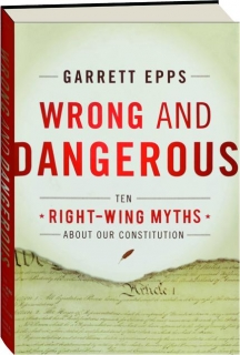 WRONG AND DANGEROUS: Ten Right-Wing Myths About Our Constitution