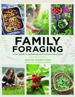 FAMILY FORAGING: A Fun Guide to Gathering and Eating Wild Plants
