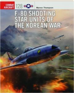 F-80 SHOOTING STAR UNITS OF THE KOREAN WAR: Combat Aircraft 128