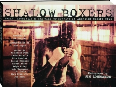 SHADOW BOXERS: Sweat, Sacrifice & the Will to Survive in American Boxing Gyms