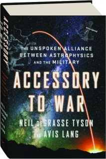 ACCESSORY TO WAR: The Unspoken Alliance Between Astrophysics and the Military