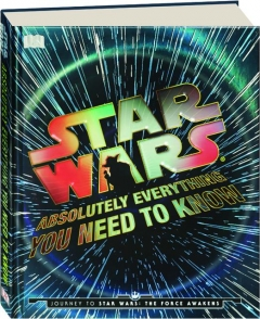 <I>STAR WARS:</I> Absolutely Everything You Need to Know