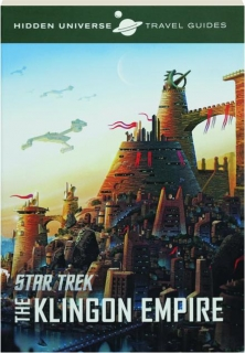 <I>STAR TREK</I>--THE KLINGON EMPIRE: Hidden Universe Travel Guides