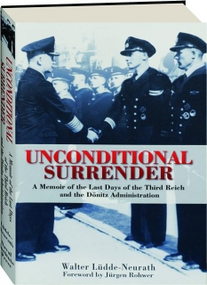UNCONDITIONAL SURRENDER: A Memoir of the Last Days of the Third Reich and the Donitz Administration