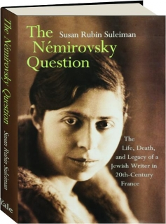 THE NEMIROVSKY QUESTION: The Life, Death, and Legacy of a Jewish Writer in 20th-Century France