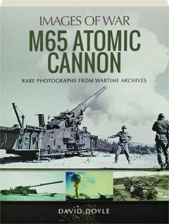 M65 ATOMIC CANNON: Images of War