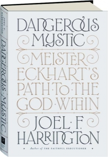 DANGEROUS MYSTIC: Meister Eckhart's Path to the God Within