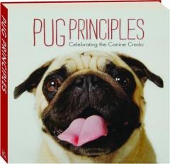 PUG PRINCIPLES: Celebrating the Canine Credo