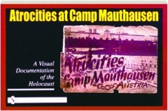 ATROCITIES AT CAMP MAUTHAUSEN: A Visual Documentation of the Holocaust