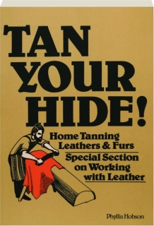 TAN YOUR HIDE! Home Tanning Leathers & Furs