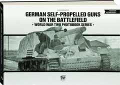 GERMAN SELF-PROPELLED GUNS ON THE BATTLEFIELD, VOLUME 19: World War Two Photobook Series