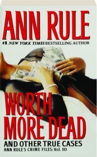 WORTH MORE DEAD AND OTHER TRUE CASES, VOL. 10
