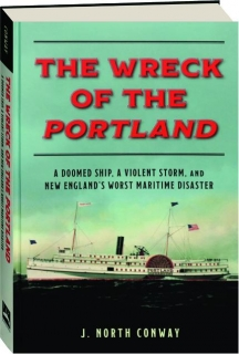 THE WRECK OF THE <I>PORTLAND:</I> A Doomed Ship, a Violent Storm, and New England's Worst Maritime Disaster