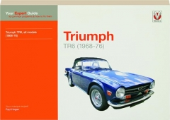 TRIUMPH TR6, ALL MODELS (1968-76): Your Expert Guide