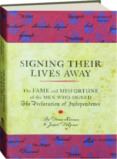 SIGNING THEIR LIVES AWAY: The Fame and Misfortune of the Men Who Signed <I>The Declaration of Independence</I>