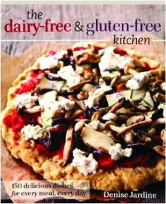 THE DAIRY-FREE & GLUTEN-FREE KITCHEN: 150 Delicious Dishes for Every Meal, Every Day