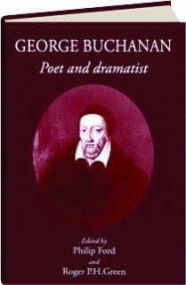 GEORGE BUCHANAN: Poet and Dramatist