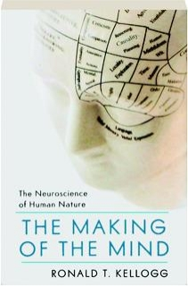 THE MAKING OF THE MIND: The Neuroscience of Human Nature
