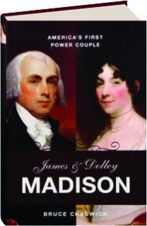JAMES & DOLLEY MADISON: America's First Power Couple