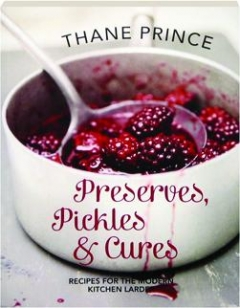 PRESERVES, PICKLES & CURES: Recipes for the Modern Kitchen Larder