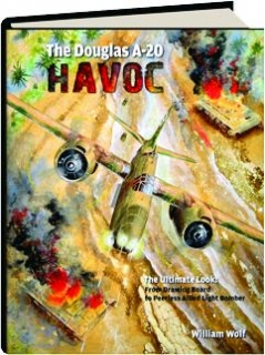 THE DOUGLAS A-20 HAVOC: From Drawing Board to Peerless Allied Light Bomber