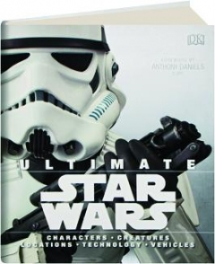 ULTIMATE <I>STAR WARS:</I> Characters, Creatures, Locations, Technology, Vehicles