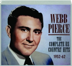 WEBB PIERCE: The Complete US Country Hits 1952-62